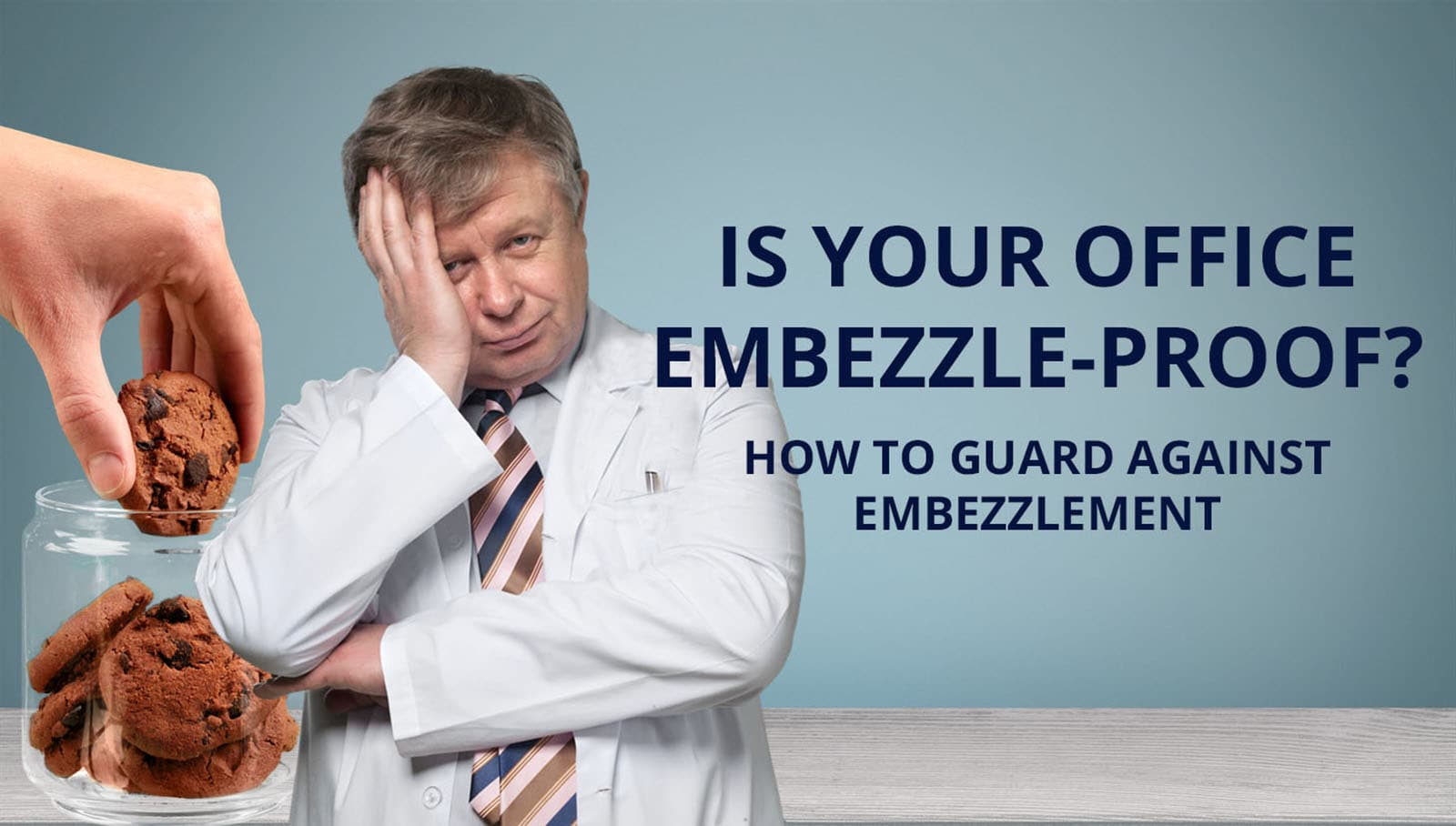 IS YOUR OFFICE EMBEZZLE-PROOF? HOW TO GUARD AGAINST EMBEZZLEMENT