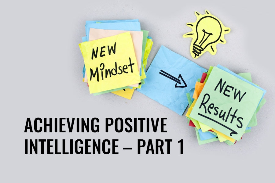 ACHIEVING POSITIVE INTELLIGENCE – PART 1